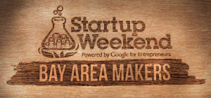 Bay Area Maker Startup Weekend