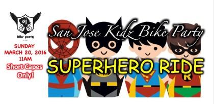 San Jose Kidz Bike Party Superhero Ride! – March 26, 2016